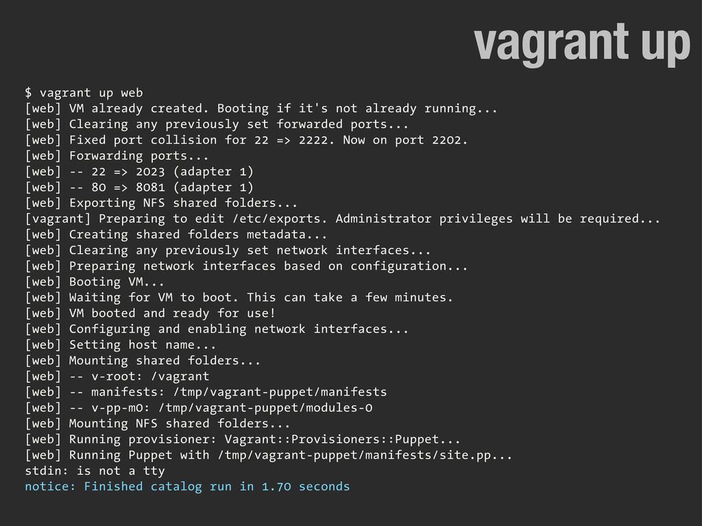 $ vagrant up web [web] VM already created. Boot...