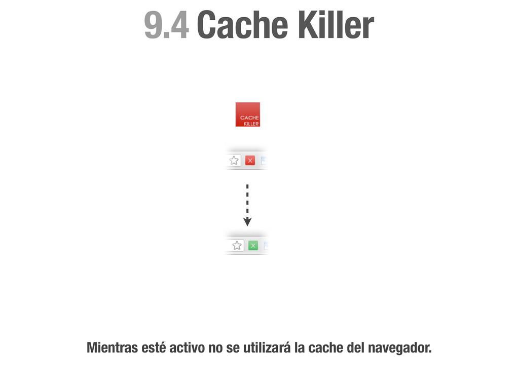 Cache Killer 9.4 Mientras esté activo no se uti...