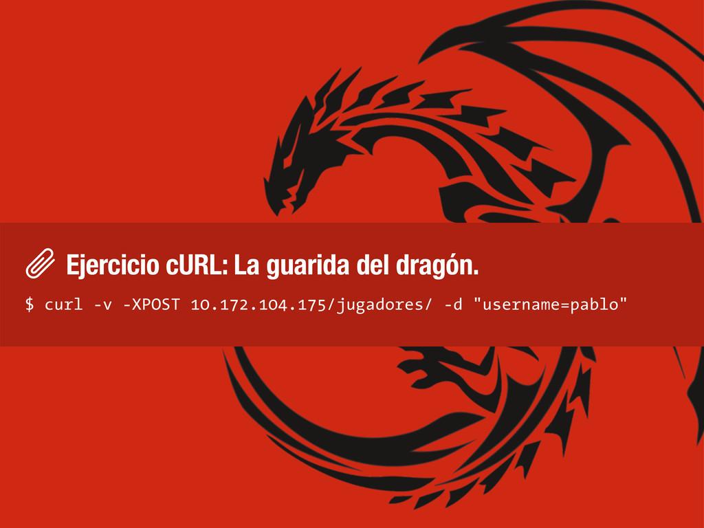 Ejercicio cURL: La guarida del dragón. $ curl -...