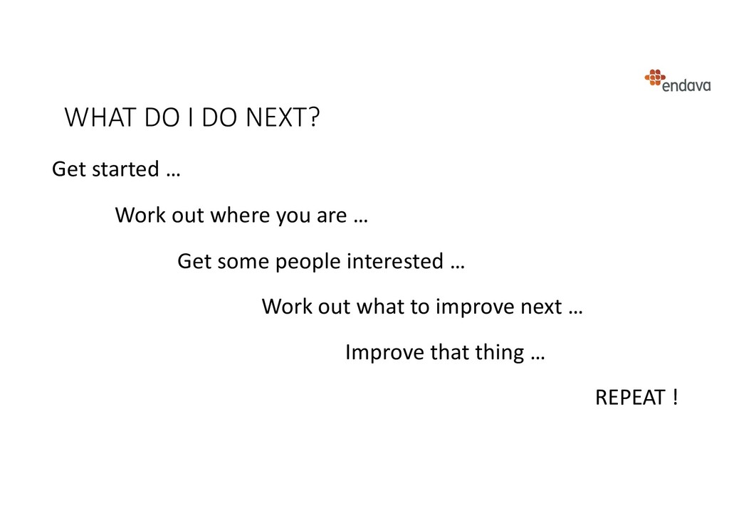 WHAT DO I DO NEXT? Get started … Work out where...