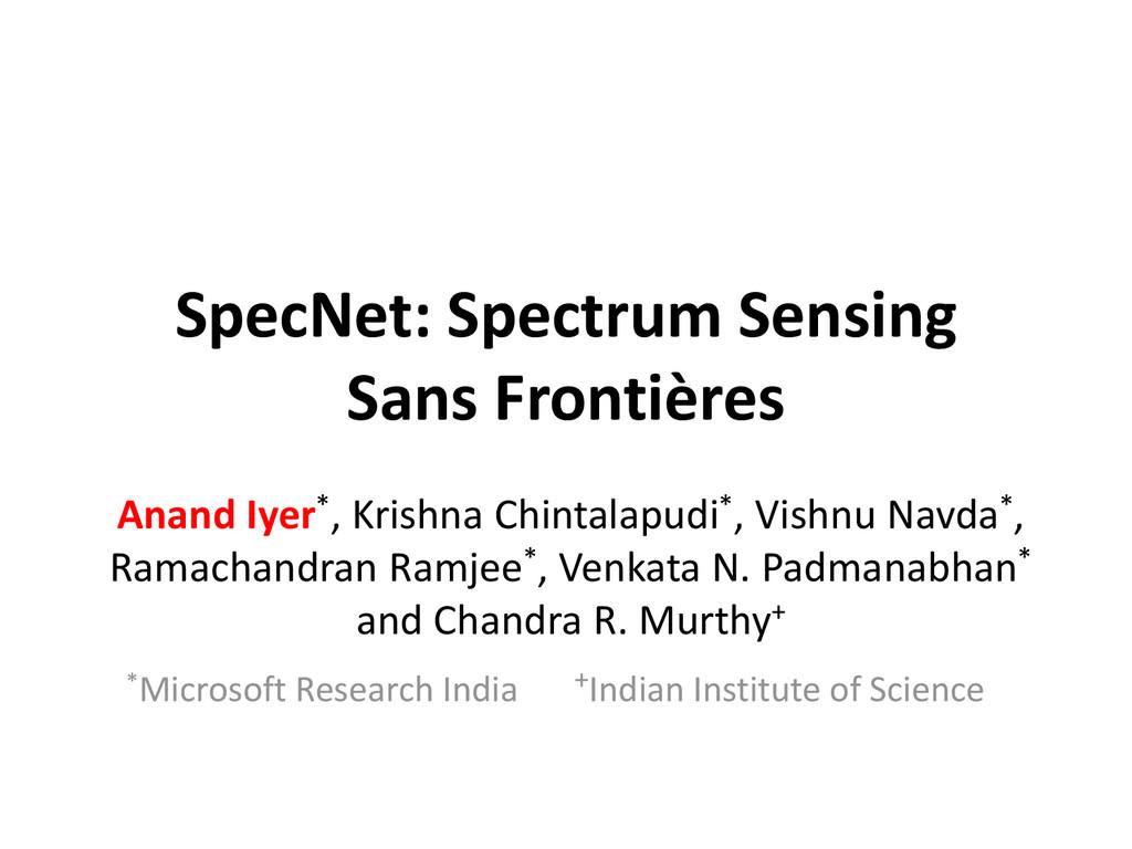 SpecNet: Spectrum Sensing Sans Frontières Anand...