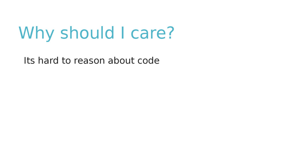 Why should I care? Its hard to reason about code