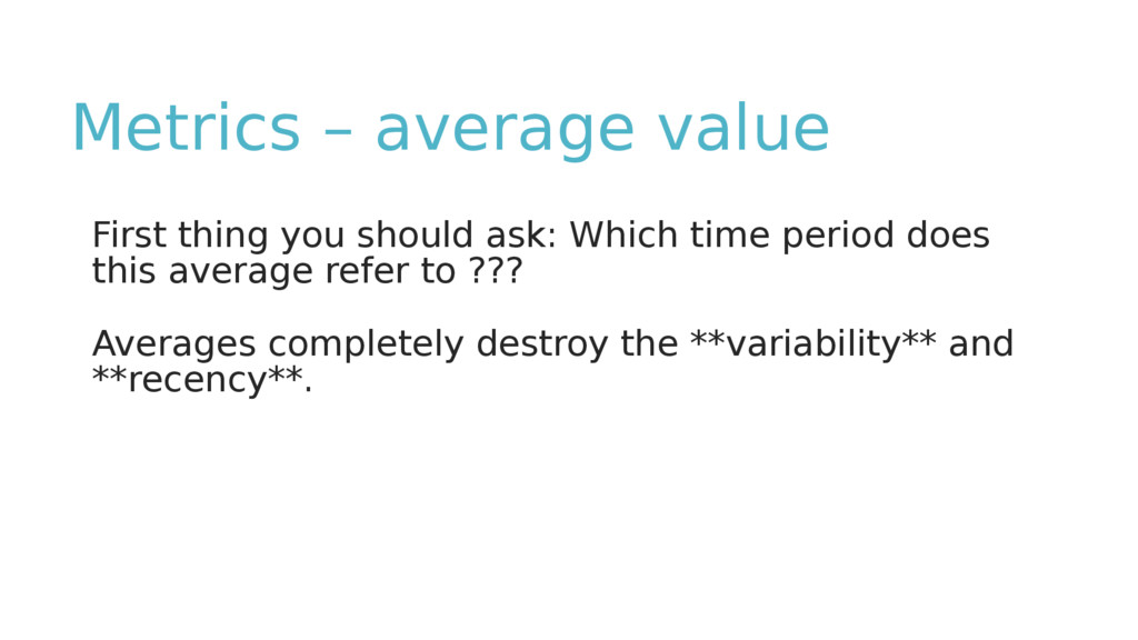 Metrics – average value First thing you should ...