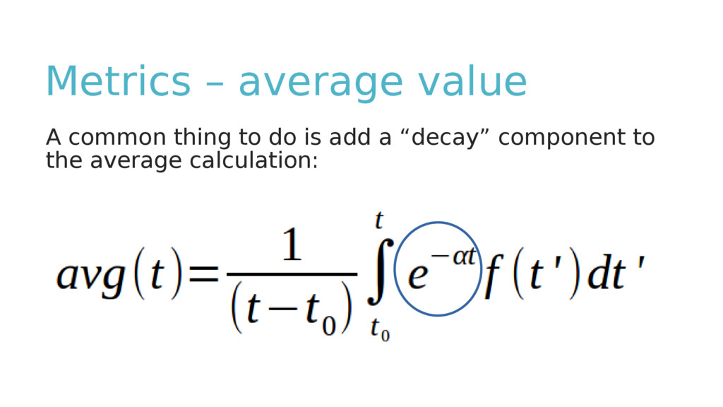 Metrics – average value A common thing to do is...