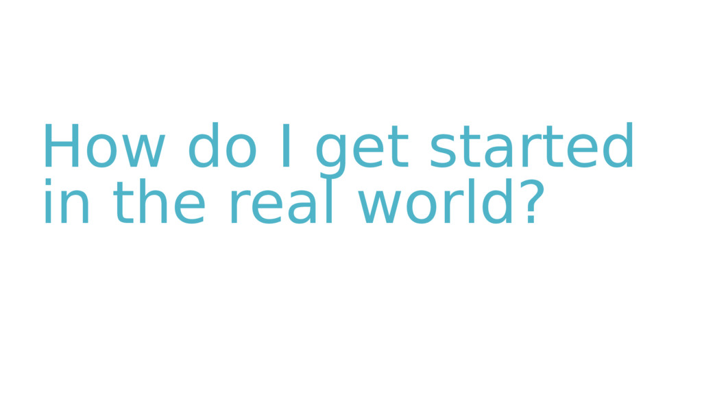 How do I get started in the real world?
