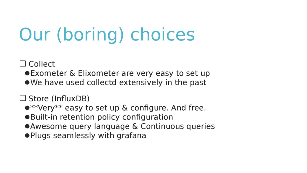 Our (boring) choices ❑ Collect ●Exometer & Elix...