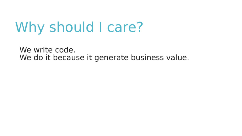 Why should I care? We write code. We do it beca...
