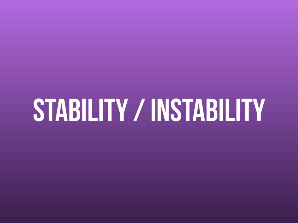 stability / instability