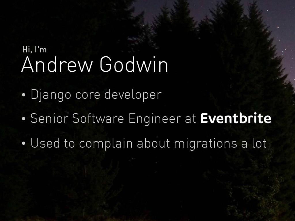 Andrew Godwin Hi, I'm Django core developer Sen...