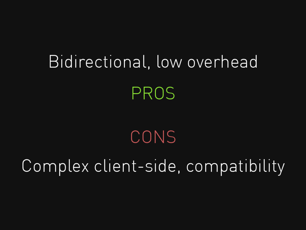 Bidirectional, low overhead Complex client-side...
