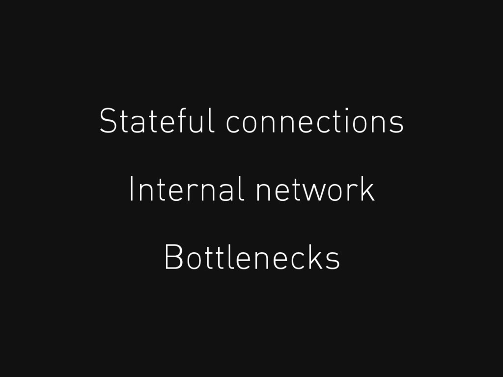 Stateful connections Internal network Bottlenec...
