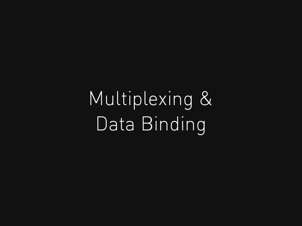Data Binding Multiplexing &