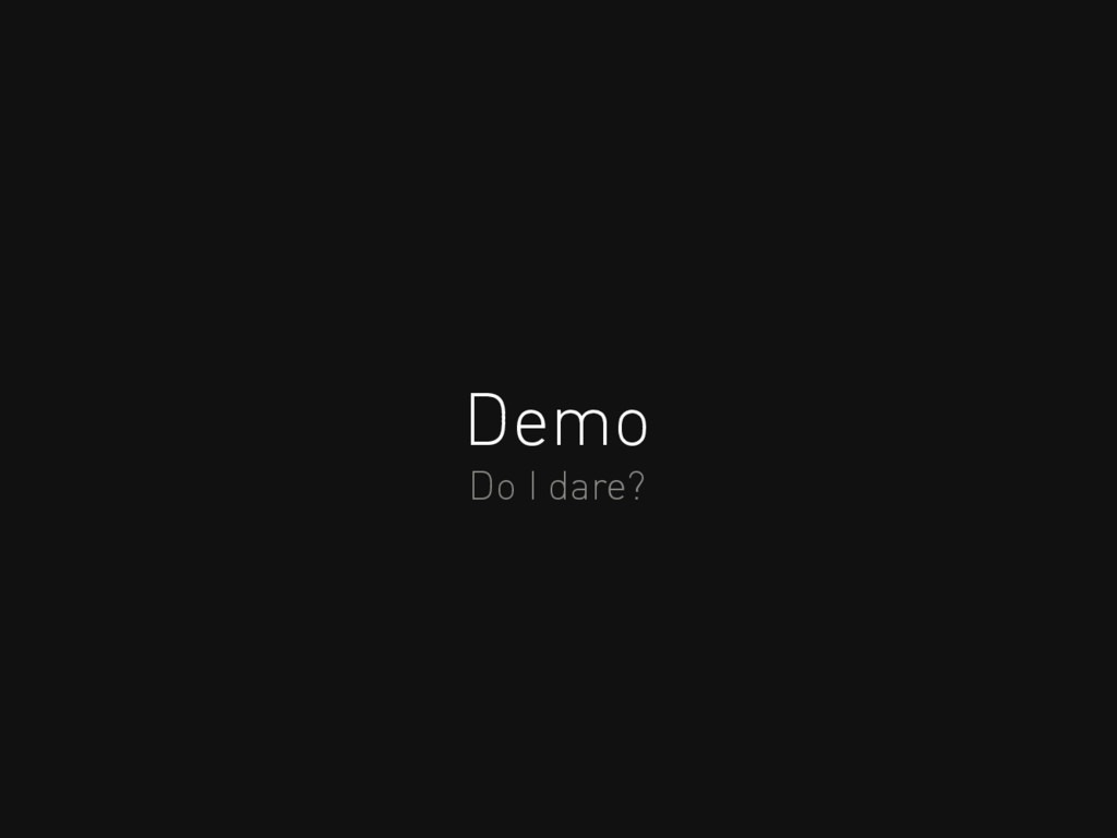 Demo Do I dare?