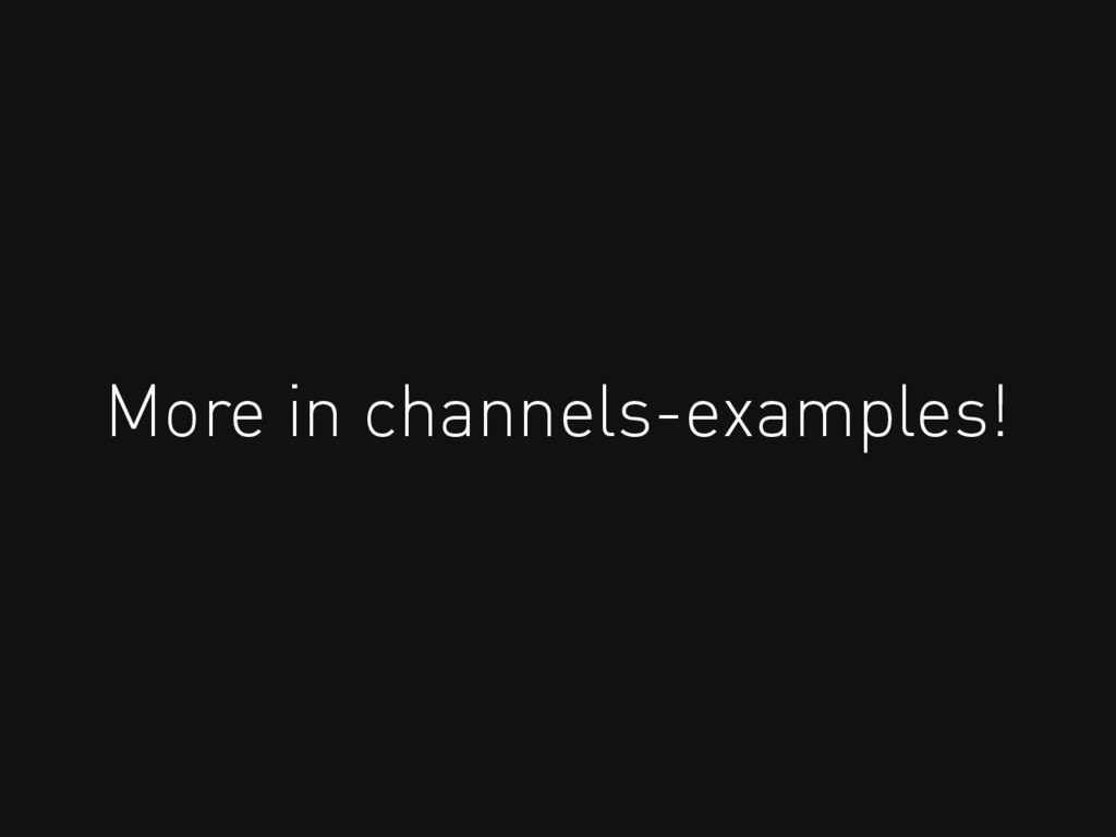 More in channels-examples!
