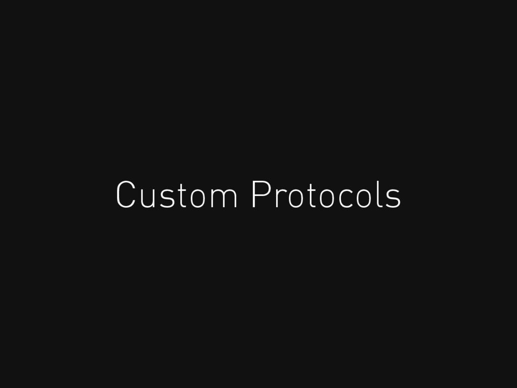 Custom Protocols