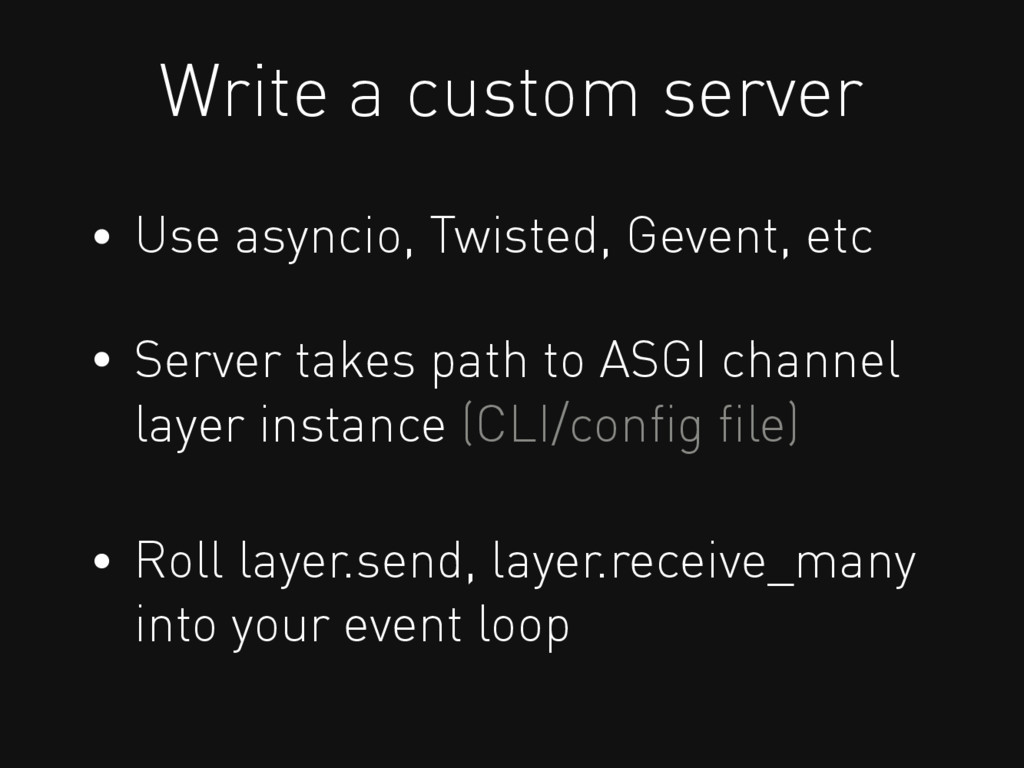 Write a custom server Use asyncio, Twisted, Gev...