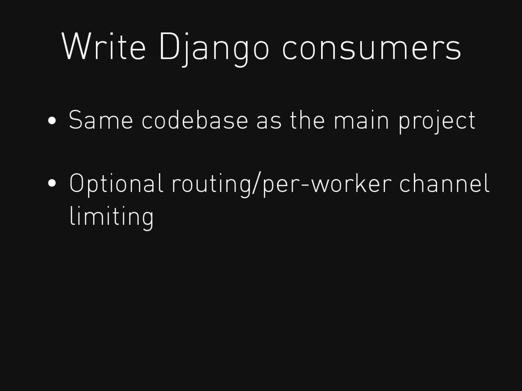 Write Django consumers Same codebase as the mai...