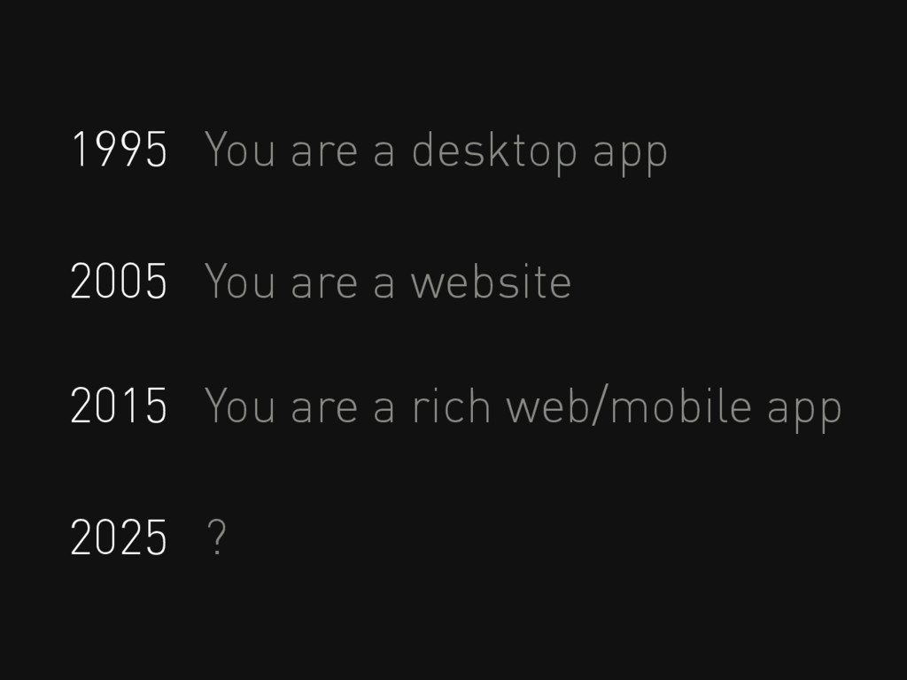 1995 You are a desktop app 2005 You are a websi...