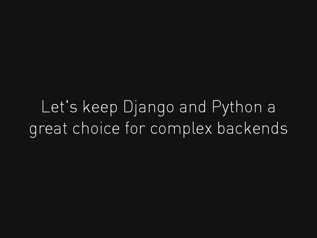 Let's keep Django and Python a great choice for...