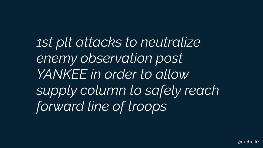 @michieltcs 1st plt attacks to neutralize enemy...