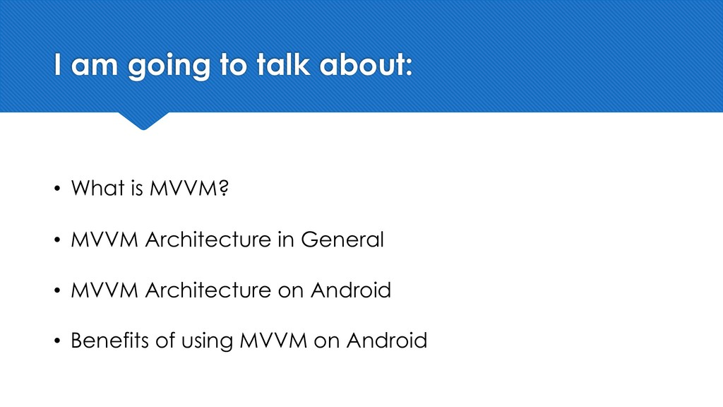 I am going to talk about: • What is MVVM? • MVV...