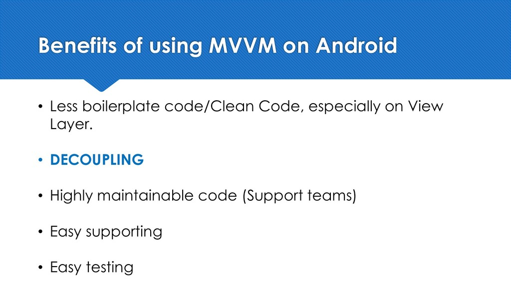 Benefits of using MVVM on Android • Less boiler...