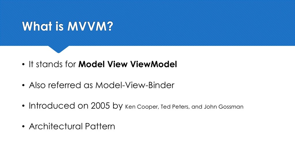 What is MVVM? • It stands for Model View ViewMo...