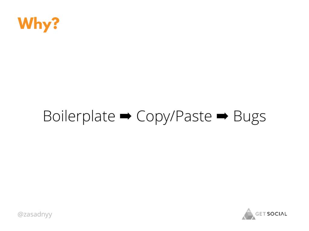 @zasadnyy Boilerplate ➡ Copy/Paste ➡ Bugs Why?