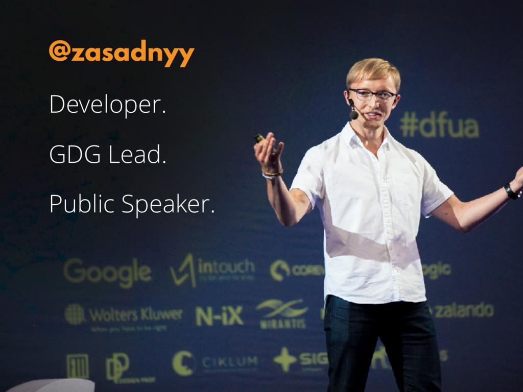 Developer. GDG Lead. Public Speaker. @zasadnyy