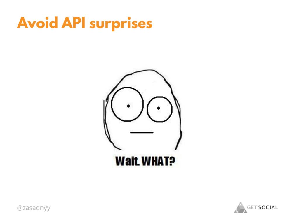 @zasadnyy Avoid API surprises