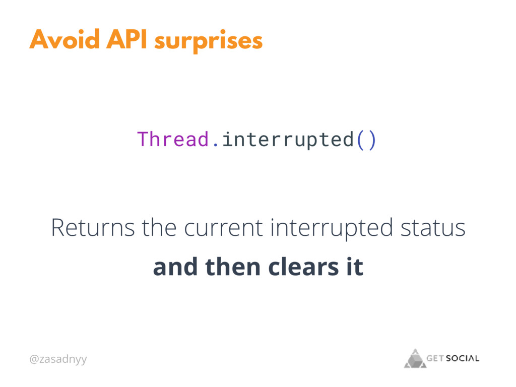 @zasadnyy Avoid API surprises Thread.interrupte...