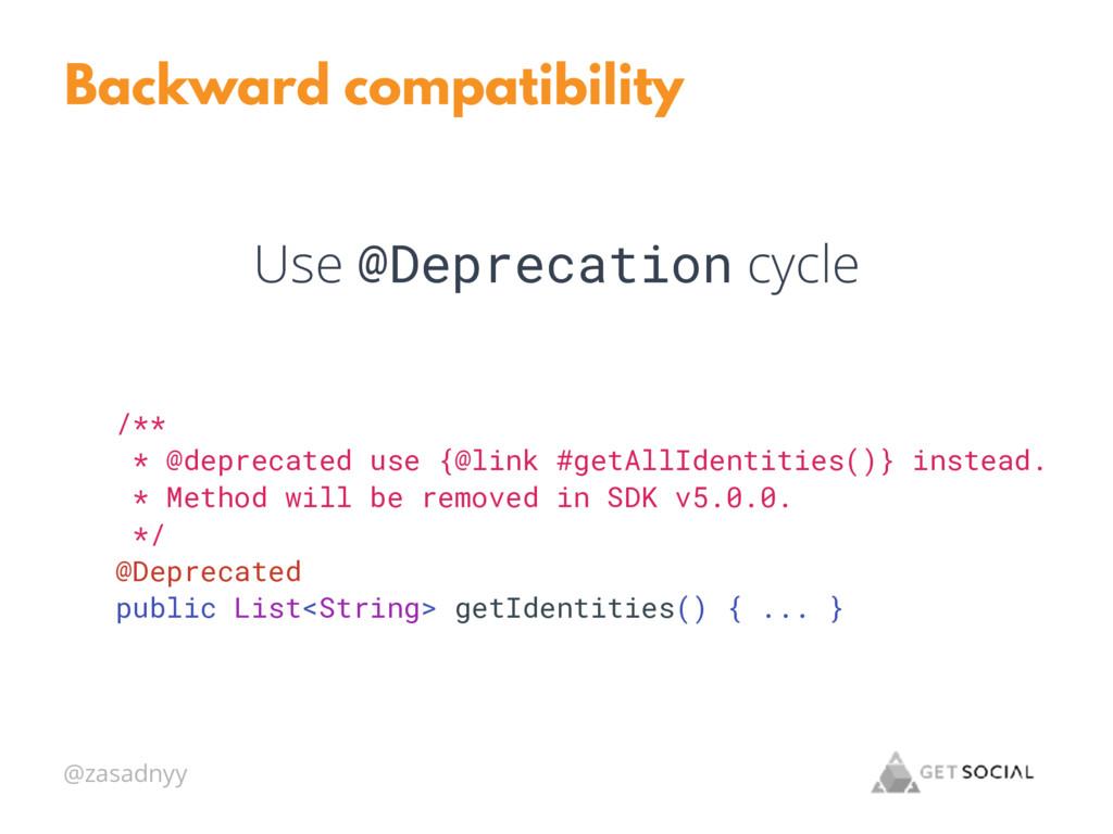 @zasadnyy Backward compatibility Use @Deprecati...