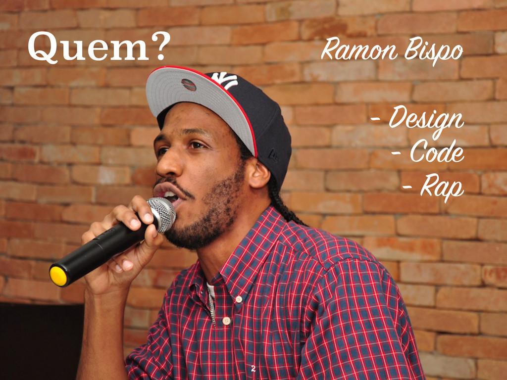 2 Quem? Ramon Bispo - Design - Code - Rap