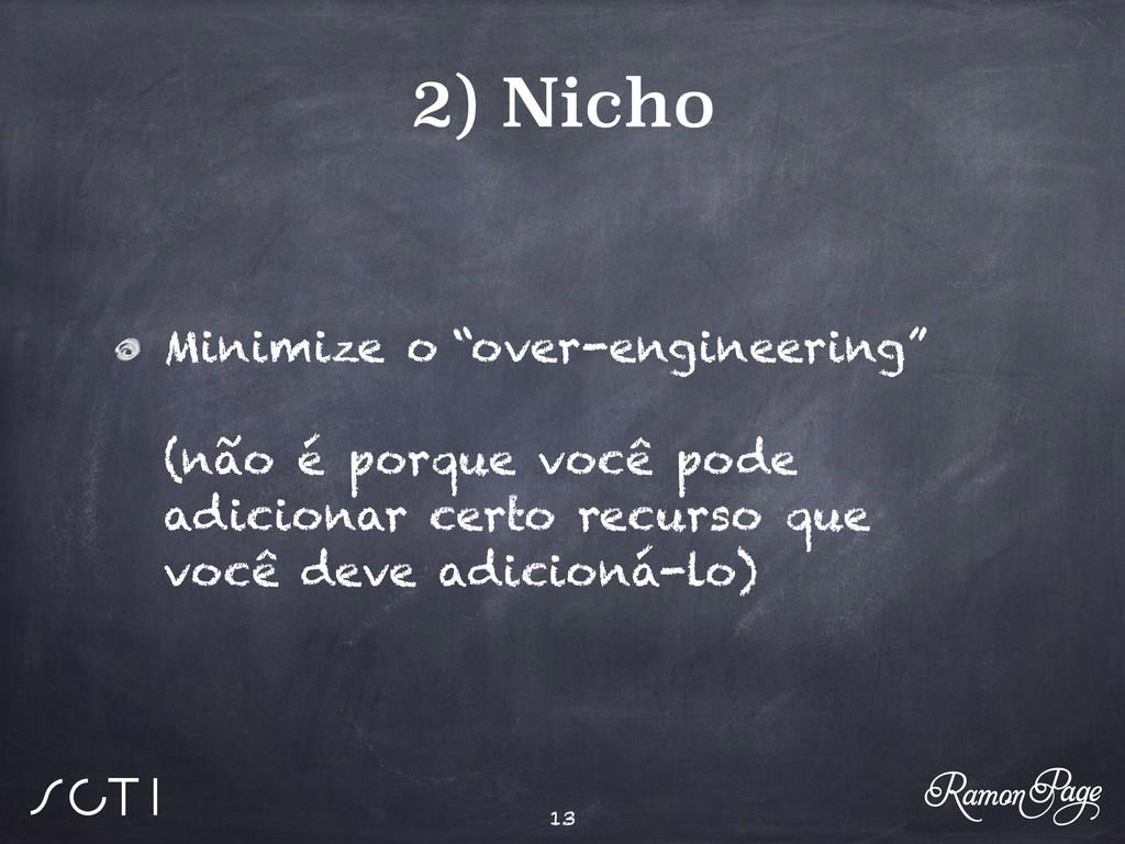"""2) Nicho Minimize o """"over-engineering""""  (não ..."""