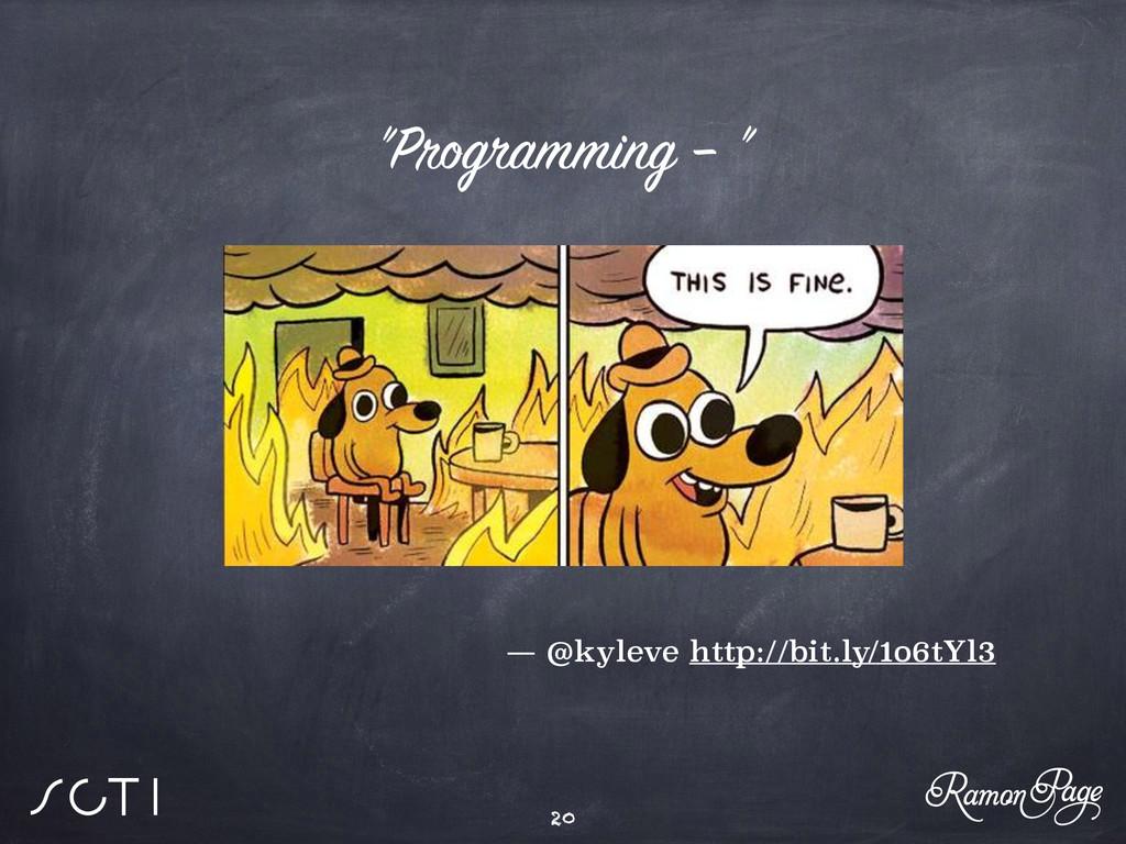 """Programming – "" 20 — @kyleve http://bit.ly/1o6..."