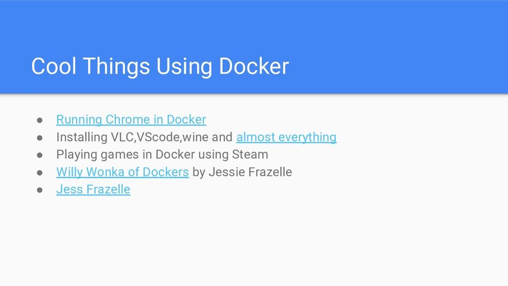 Cool Things Using Docker ● Running Chrome in Do...