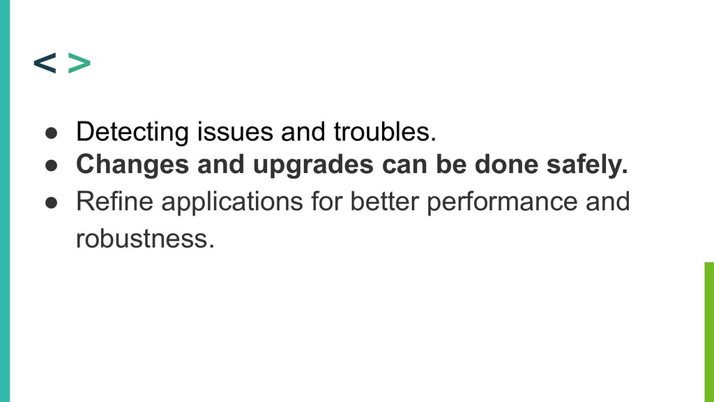 ● Detecting issues and troubles. ● Changes and ...