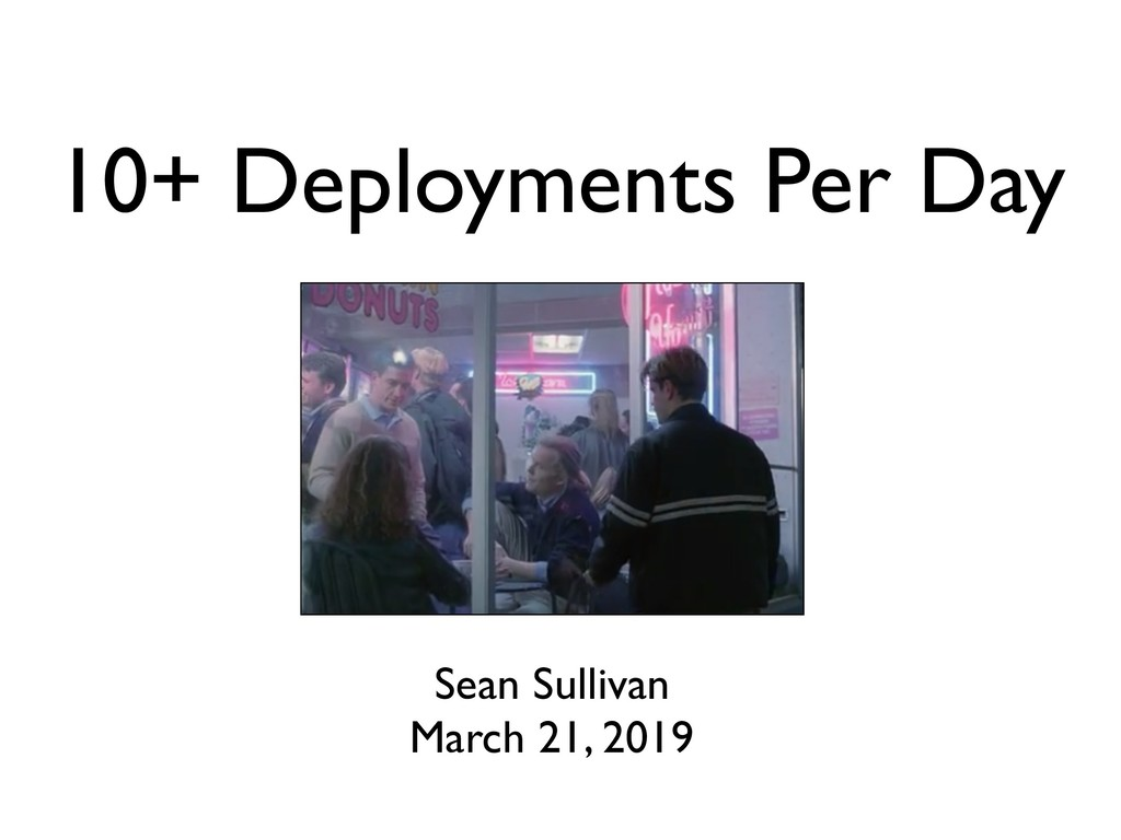 10+ Deployments Per Day Sean Sullivan March 21,...