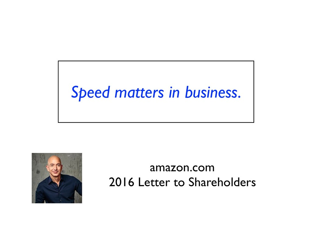 Speed matters in business. amazon.com 2016 Lett...