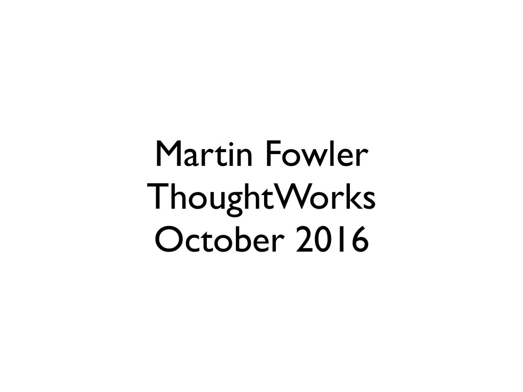 Martin Fowler ThoughtWorks October 2016