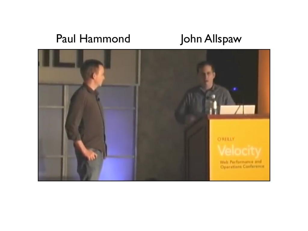 Paul Hammond John Allspaw