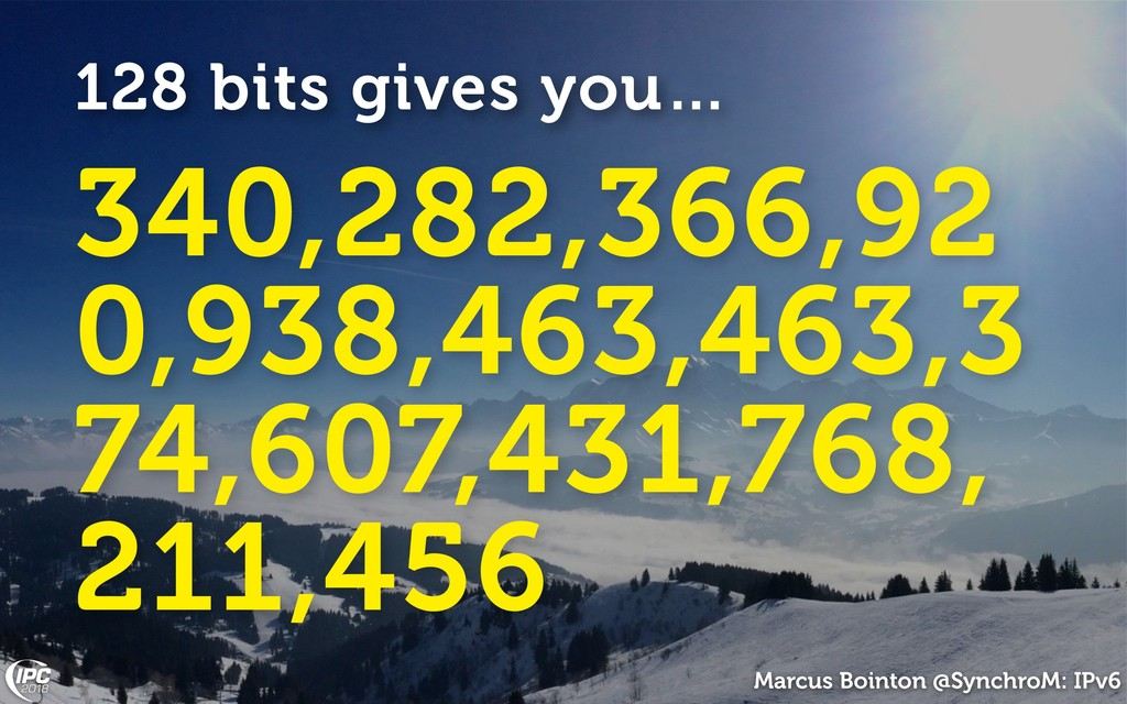 Marcus Bointon @SynchroM: IPv6 128 bits gives y...
