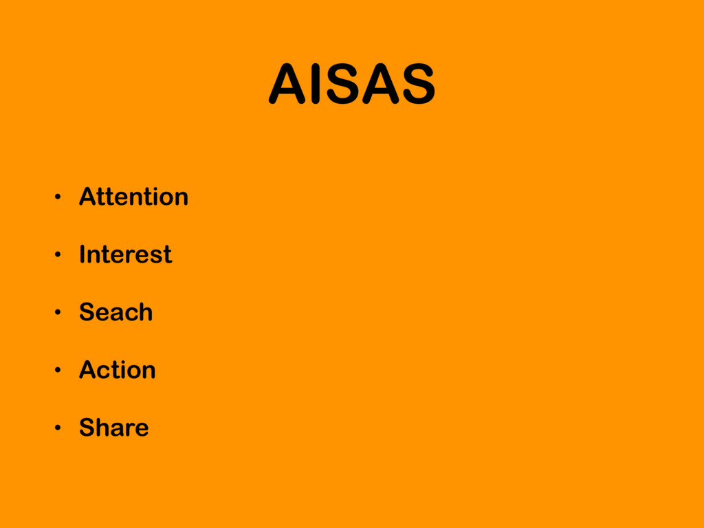 AISAS • Attention • Interest • Seach • Action •...