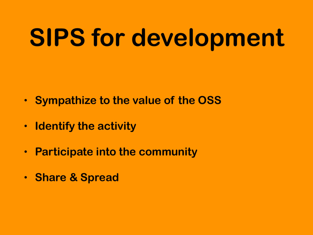 SIPS for development • Sympathize to the value ...