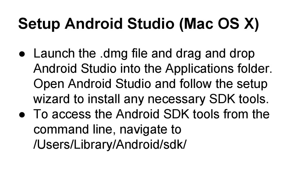Setup Android Studio (Mac OS X) ● Launch the .d...