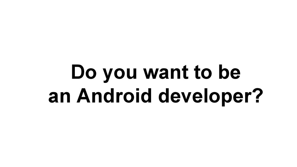 Do you want to be an Android developer?