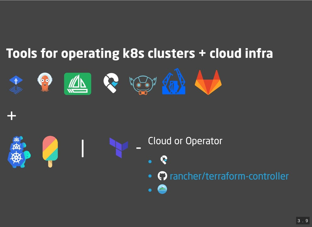 | - Tools for operating k8s clusters + cloud in...