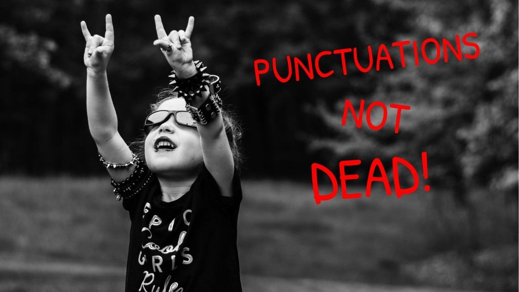 PUNCTUATIONS NOT DEAD!
