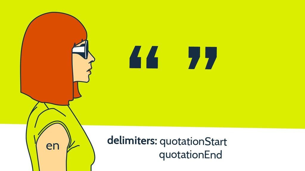 "delimiters: quotationStart quotationEnd "" "" en"