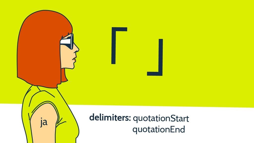 delimiters: quotationStart quotationEnd 「 」 ja